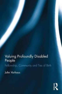 Valuing Profoundly Disabled People : Fellowship, Community and Ties of Birth, Hardback Book