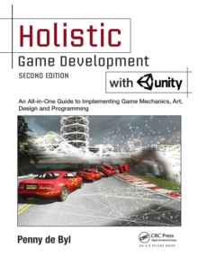 Holistic Game Development with Unity : An All-in-One Guide to Implementing Game Mechanics, Art, Design and Programming, Paperback Book