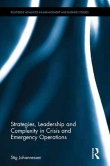 Strategies, Leadership and Complexity in Crisis and Emergency Operations, Hardback Book