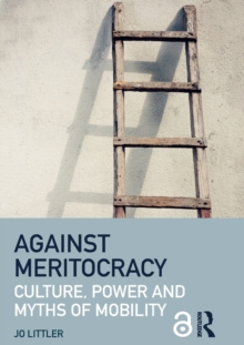 Against Meritocracy : Culture, power and myths of mobility, Paperback / softback Book