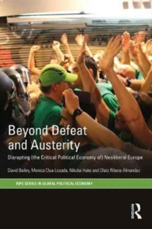 Beyond Defeat and Austerity : Disrupting (the Critical Political Economy of) Neoliberal Europe, Hardback Book
