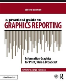 A Practical Guide to Graphics Reporting : Information Graphics for Print, Web & Broadcast, Paperback Book