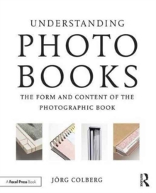 Understanding Photobooks : The Form and Content of the Photographic Book, Paperback / softback Book