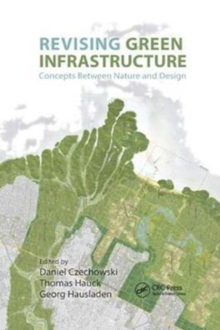 Revising Green Infrastructure : Concepts Between Nature and Design, Paperback Book