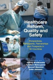 Healthcare Reform, Quality and Safety : Perspectives, Participants, Partnerships and Prospects in 30 Countries, Paperback Book