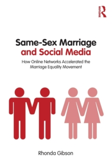 Same-Sex Marriage and Social Media : How Online Networks Accelerated the Marriage Equality Movement, Paperback Book