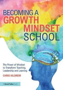 Becoming a Growth Mindset School : The Power of Mindset to Transform Teaching, Leadership and Learning, Paperback Book