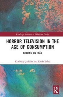 Horror Television in the Age of Consumption : Binging on Fear, Hardback Book