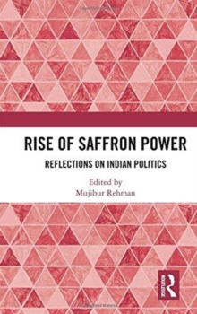 Rise of Saffron Power : Reflections on Indian Politics, Hardback Book