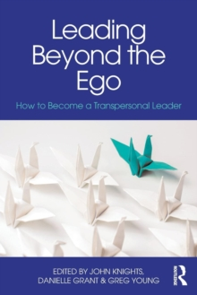 Leading Beyond the Ego : How to Become a Transpersonal Leader, Paperback Book