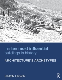 The Ten Most Influential Buildings in History : Architecture's Archetypes, Paperback Book