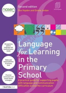Language for Learning in the Primary School : A practical guide for supporting pupils with language and communication difficulties across the curriculum, Paperback Book