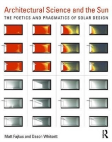 Architectural Science and the Sun : The poetics and pragmatics of solar design, Paperback Book