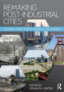 Remaking Post-Industrial Cities : Lessons from North America and Europe, Paperback Book