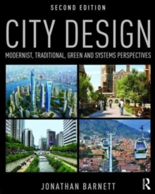 City Design : Modernist, Traditional, Green and Systems Perspectives, Paperback / softback Book