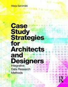 Case Study Strategies for Architects and Designers : Integrative Data Research Methods, Paperback Book