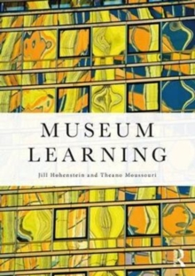 Museum Learning : Theory and Research as Tools for Enhancing Practice, Paperback Book