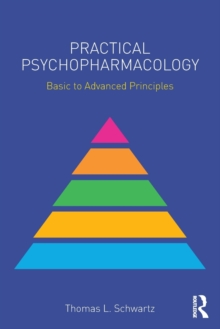 Practical Psychopharmacology : Basic to Advanced Principles, Paperback Book
