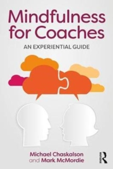 Mindfulness for Coaches : An experiential guide, Paperback Book