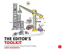 The Editor's Toolkit : A Hands-On Guide to the Craft of Film and TV Editing, Paperback / softback Book