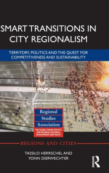 Smart Transitions in City Regionalism : Territory, Politics and the Quest for Competitiveness and Sustainability, Hardback Book