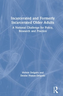 Incarcerated and Formerly Incarcerated Older Adults : A National Challenge for Policy, Research and Practice, Hardback Book