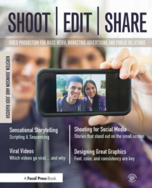 Shoot, Edit, Share : Video Production for Mass Media, Marketing, Advertising, and Public Relations, Paperback / softback Book