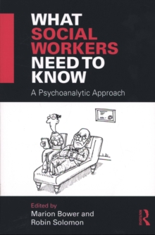 What Social Workers Need to Know : A Psychoanalytic Approach, Paperback Book