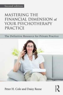 Mastering the Financial Dimension of Your Psychotherapy Practice : The Definitive Resource for Private Practice, Paperback Book
