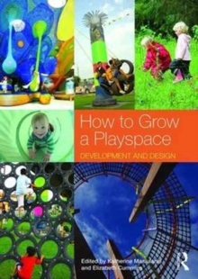 How to Grow a Playspace : Development and Design, Paperback Book