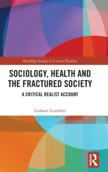 Sociology, Health and the Fractured Society : A Critical Realist Account, Hardback Book