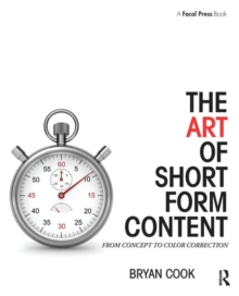 The Art of Short Form Content : From Concept to Color Correction, Paperback / softback Book