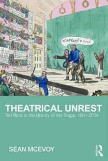 Theatrical Unrest : Ten Riots in the History of the Stage, 1601-2004, Paperback Book