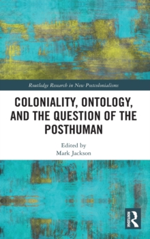 Coloniality, Ontology, and the Question of the Posthuman, Hardback Book