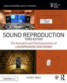 Sound Reproduction : The Acoustics and Psychoacoustics of Loudspeakers and Rooms, Paperback Book