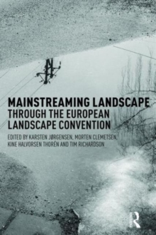 The Mainstreaming Landscape Through the European Landscape Convention : Concept, Policy and Practice, Paperback Book