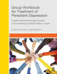 Group Workbook for Treatment of Persistent Depression : Cognitive Behavioral Analysis System of Psychotherapy-(CBASP) Patient's Guide, Paperback Book
