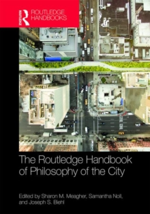 The Routledge Handbook of Philosophy of the City, Hardback Book