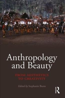 Anthropology and Beauty : From Aesthetics to Creativity, Hardback Book