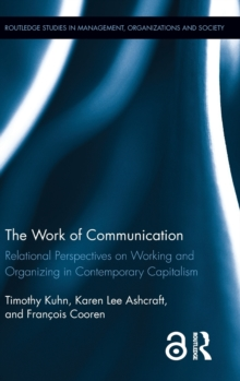 The Work of Communication : Relational Perspectives on Working and Organizing in Contemporary Capitalism, Hardback Book