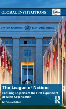 The League of Nations : Enduring Legacies of the First Experiment at World Organization, Hardback Book