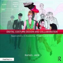 Digital Costume Design and Collaboration : Applications in Academia, Theatre, and Film, Paperback Book