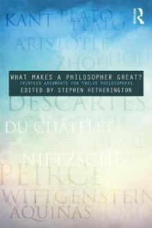 What Makes a Philosopher Great? : Thirteen Arguments for Twelve Philosophers, Paperback Book