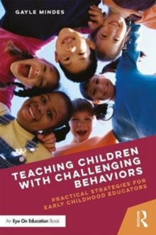 Teaching Children with Challenging Behaviors : Practical Strategies for Early Childhood Educators, Paperback Book