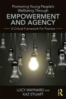 Promoting Young People's Wellbeing through Empowerment and Agency : A Critical Framework for Practice, Paperback Book
