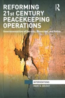 Reforming 21st Century Peacekeeping Operations : Governmentalities of Security, Protection, and Police, Hardback Book