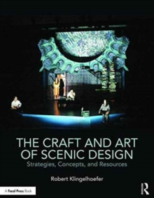 The Craft and Art of Scenic Design : Strategies, Concepts, and Resources, Paperback Book