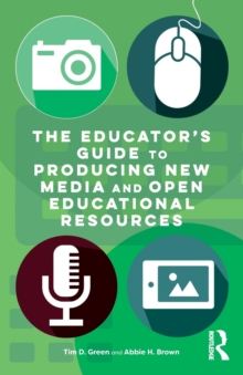 The Educator's Guide to Producing New Media and Open Educational Resources, Paperback Book