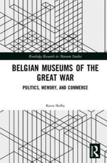 Belgian Museums of the Great War : Politics, Memory, and Commerce, Hardback Book