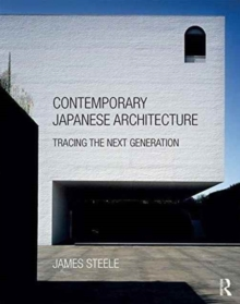 Contemporary Japanese Architecture : Tracing the Next Generation, Paperback Book